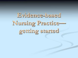 Evidence-based Nursing Practice—getting started