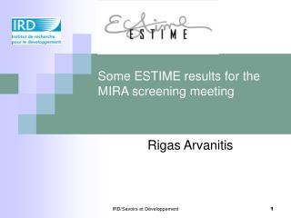 Some ESTIME results for the MIRA screening meeting