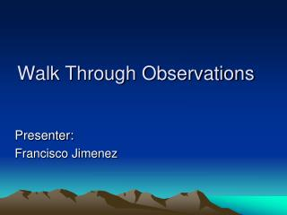 Walk Through Observations