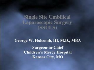 Single Site Umbilical  Laparoscopic Surgery (SSULS)