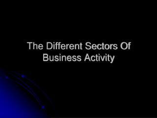 The Different Sectors Of Business Activity