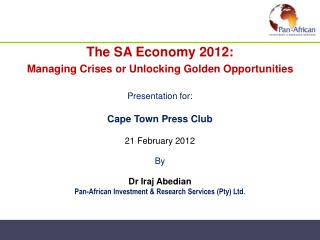 The SA Economy 2012: Managing Crises or Unlocking Golden Opportunities   Presentation for: