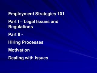 Employment Strategies 101 Part I – Legal Issues and Regulations  Part II -  Hiring Processes