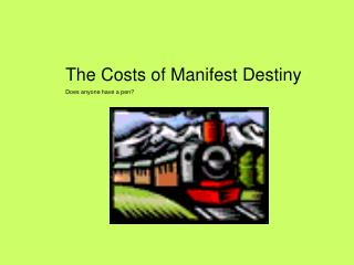 The Costs of Manifest Destiny Does anyone have a pen?