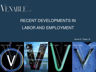 RECENT DEVELOPMENTS IN  LABOR AND EMPLOYMENT