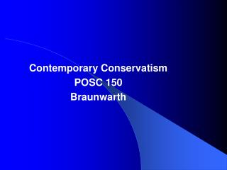 Contemporary Conservatism POSC 150 Braunwarth