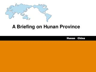 A Briefing on Hunan Province
