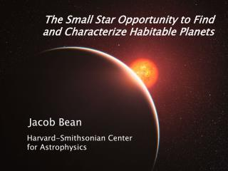 The Small Star Opportunity to Find and Characterize Habitable Planets