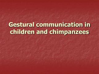 Gestural communication in children and chimpanzees