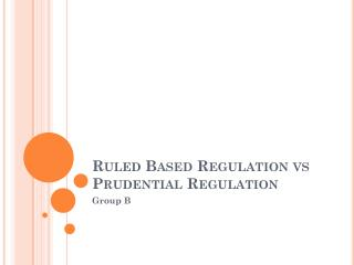 Ruled Based Regulation  vs  Prudential Regulation