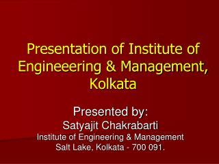 Presentation of Institute of Engineeering & Management, Kolkata
