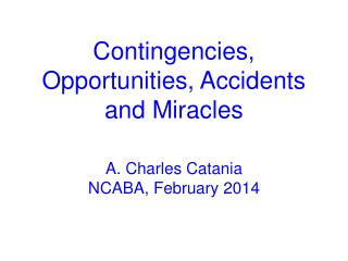 Contingencies, Opportunities, Accidents and Miracles