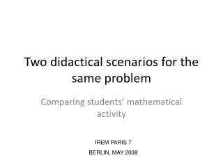 Two didactical scenarios for the same problem