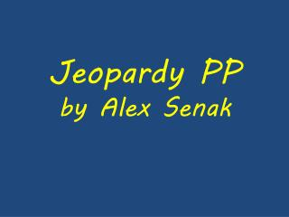 Jeopardy PP by Alex Senak