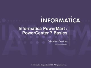 Informatica PowerMart / PowerCenter 7 Basics