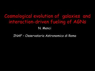 Cosmological evolution of  galaxies  and interaction-driven fueling of AGNs