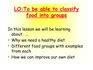 LO:To be able to classify food into groups