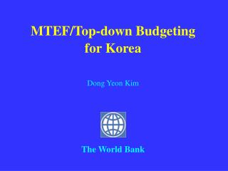 MTEF/Top-down Budgeting for Korea Dong Yeon Kim The World Bank
