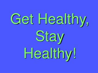 Get Healthy, Stay Healthy!