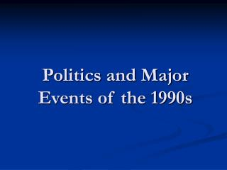 Politics and Major Events of the 1990s