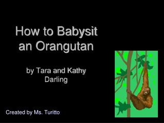 How to Babysit an Orangutan by Tara and Kathy Darling