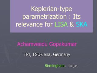 Keplerian-type parametrization : Its relevance for  LISA  &  SKA
