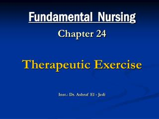 Fundamental  Nursing Chapter 24 Therapeutic Exercise