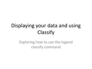 Displaying your data and using Classify