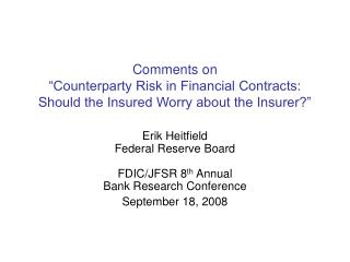 Erik Heitfield Federal Reserve Board FDIC/JFSR 8 th  Annual Bank Research Conference