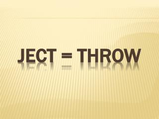 Ject  = throw