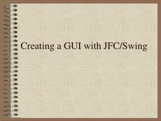 Creating a GUI with JFC/Swing