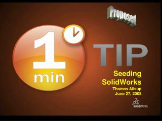 Seeding SolidWorks Thomas Allsup June 27, 2008