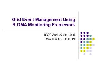 Grid Event Management Using   R-GMA Monitoring Framework