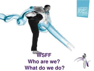 WSFF Who are we?   What do we do?