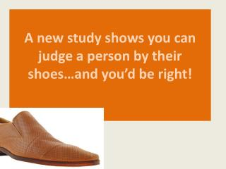 A new study shows you can judge a person by their shoes…and