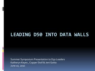 Leading D50 into data Walls