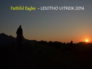 Faithful Eagles  -  LESOTHO  UITREIK  2014