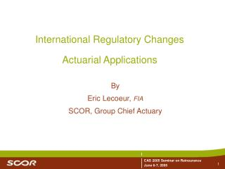 International Regulatory Changes  Actuarial Applications
