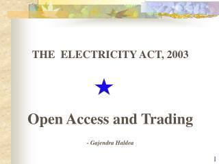 THE  ELECTRICITY ACT, 2003 Open Access and Trading -  Gajendra Haldea