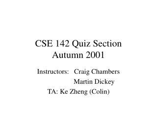 CSE 142 Quiz Section Autumn 2001
