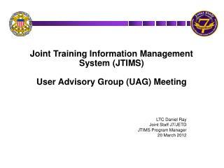 LTC Daniel Ray Joint Staff J7/JETD JTIMS Program Manager 20 March 2012