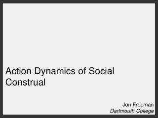 Action Dynamics of Social Construal
