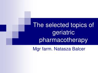 The selected topics of geriatric pharmacotherapy