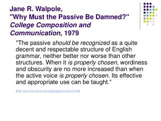 "Jane R. Walpole,  ""Why Must the Passive Be Damned?""  College Composition and Communication , 1979"