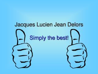 Jacques Lucien Jean Delors Simply the best!