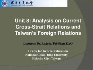 Unit 8: Analysis on Current  Cross-Strait Relations and  Taiwan's Foreign Relations
