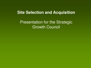 Site Selection and Acquisition Presentation for the Strategic Growth Council