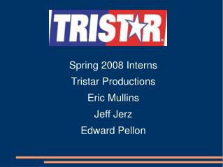 Spring 2008 Interns Tristar Productions Eric Mullins Jeff Jerz Edward Pellon