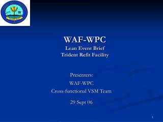 WAF-WPC Lean Event Brief Trident Refit Facility