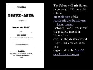 The  Salon , or  Paris Salon , beginning in 1725 was the official